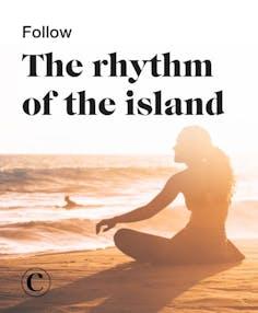 Follow the rhythm of the island