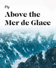 Fly above the Mer de Glace