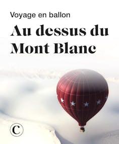 Voyage en ballon au dessus du Mont Blanc